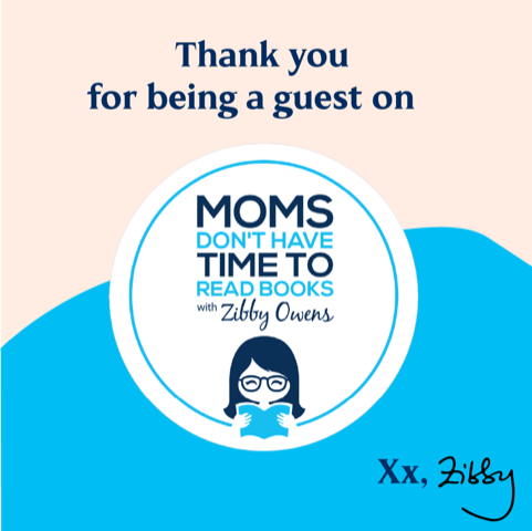 Thank you for being a guest on Moms Don't Have Time to Read Books with Zibby Owens